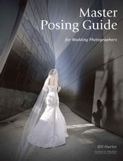 Master Posing Guide for Wedding Photographers ebook by Hurter, Bill