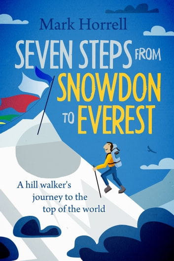 Seven Steps from Snowdon to Everest - A hill walker's journey to the top of the world ebook by Mark Horrell