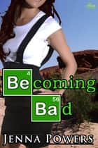 Becoming Bad ebook by Jenna Powers