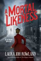 A Mortal Likeness - A Victorian Mystery ebook by Laura Joh Rowland