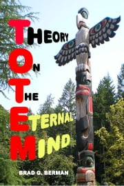 Theory On The Eternal Mind ebook by Brad G. Berman
