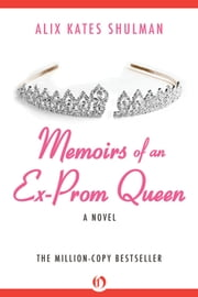 Memoirs of an Ex–Prom Queen - A Novel ebook by Alix Kates Shulman