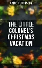 The Little Colonel's Christmas Vacation (Musaicum Christmas Specials) - Children's Adventure ebook by Annie F. Johnston