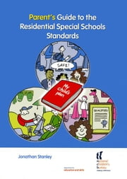 Parent's Guide to the Residential Special Schools Standards ebook by Stanley, Jonathan