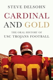 Cardinal and Gold - The Oral History of USC Trojans Football ebook by Steve Delsohn