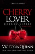 Cherry Lover - Cherry, #2 ebook by Victoria Quinn