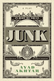 Junk - A Play ebook by Ayad Akhtar