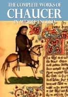 The Complete Works of Chaucer In Middle English eBook by Geoffrey Chaucer