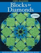 Blocks to Diamonds - Kaleidoscope Star Quilts From Traditional Blocks ebook by