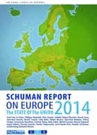 State of Union Schuman report 2014 on Europe eBook by Collectif