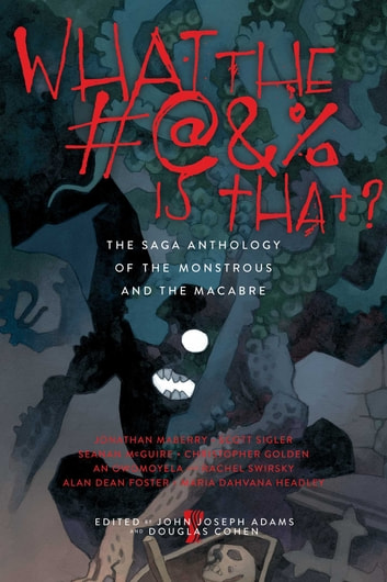 What the #@&% Is That? - The Saga Anthology of the Monstrous and the Macabre ebook by
