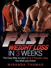 Fast Weight Loss in 3 Weeks: The Easy Way to Lose Up to 2 Pounds a Day You Wish You Knew! ebook by Miranda Thomas