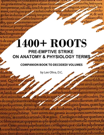 1400+ Roots: Pre-Emptive Strike on Anatomy & Physiology Terms ebook by Lee Oliva