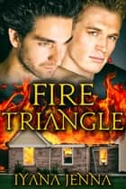 Fire Triangle ebook by Iyana Jenna