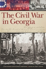 The Civil War in Georgia - A New Georgia Encyclopedia Companion ekitaplar by Albert Churella, Barton A. Myers, Brad Wood,...