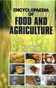 Encyclopaedia of FOOD AND AGRICULTURE ebook by P. SINGH