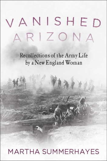 Vanished Arizona - Recollections of the Army Life by a New England Woman ebook by Martha Summerhayes