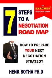 7 Steps to a Negotiation Road Map: How to Prepare Your Next Negotiation Strategy ebook by Henk Botha