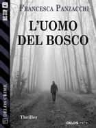 L'uomo del bosco eBook by Francesca Panzacchi