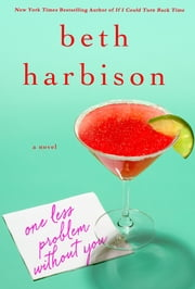 One Less Problem Without You - A Novel ebook by Beth Harbison