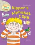 Kipper's Alphabet I Spy (Read With Biff, Chip and Kipper Level 1) ebook by Roderick Hunt, Alex Brychta