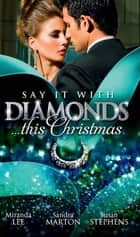 Say it with Diamonds...this Christmas: The Guardian's Forbidden Mistress / The Sicilian's Christmas Bride / Laying Down the Law (Mills & Boon M&B) ebook by Miranda Lee, Sandra Marton, Susan Stephens