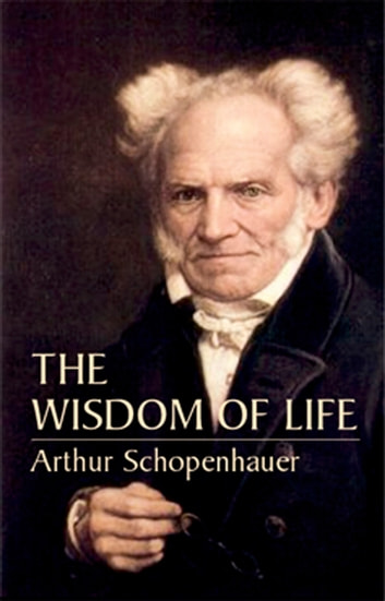 The Wisdom of Life ebook by Arthur Schopenhauer