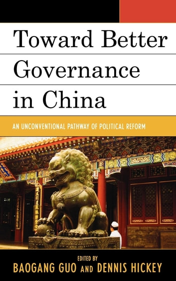 Toward Better Governance in China - An Unconventional Pathway of Political Reform ebook by Jon Bond,Jie Chen,Xi Chen,Chia-chen Chou,Sheng Ding,Qian Guo,Dennis Hickey,Diqing Lou,Chunlong Lu,Huhe Narisong,Han-pu Tung,Lin Ye,Yiran Zhou,Xufeng Zhu,Yuchao Zhu
