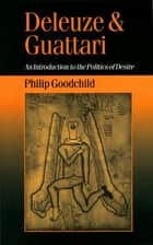 Deleuze and Guattari - An Introduction to the Politics of Desire ebook by Philip Goodchild