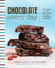 Chocolate Every Day - 85+ Plant-based Recipes for Cacao Treats that Support Your Health and Well-being ebook by Bennett Coffey, Kyleen Keenan