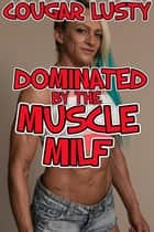 Dominated by the muscle milf ebook by Cougar Lusty