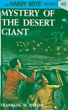 Hardy Boys 40: Mystery of the Desert Giant ebook by Franklin W. Dixon