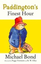 Paddington's Finest Hour ebook by Michael Bond, R. W. Alley, Peggy Fortnum