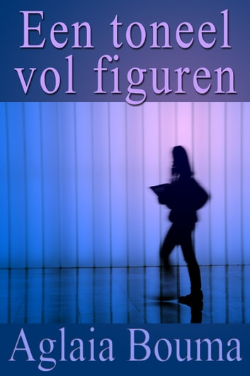 Een toneel vol figuren ebook by Aglaia Bouma