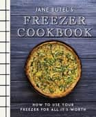 Jane Butel's Freezer Cookbook - How to Use Your Freezer for All It's Worth ebook by Jane Butel