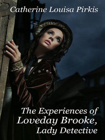 The Experiences of Loveday Brooke, Lady Detective ebook by Catherine Louisa Pirkis