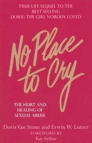 No Place To Cry - The Hurt and Healing of Sexual Abuse ebook by Dorie N. Van Stone,Kay Arthur,Erwin W. Lutzer