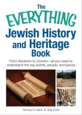 The Everything Jewish History and Heritage Book - From Abraham to Zionism, all you need to understand the key events, people, and places ebook by Richard D Bank