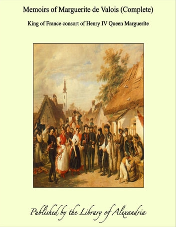 Memoirs Of Marguerite De Valois Complete Ebook By King Of France