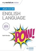 My Revision Notes: AQA GCSE English Language ebook by Keith Brindle