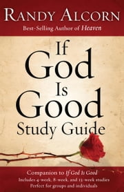 If God Is Good Study Guide - Companion to If God Is Good ebook by Randy Alcorn