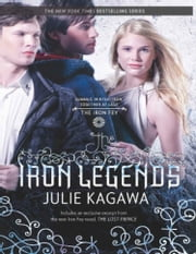 The Iron Legends: Winter's Passage / Summer's Crossing / Iron's Prophecy (The Iron Fey) ebook by Julie Kagawa