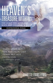 Heaven's Treasure Within: The Spirit, the Mind and Body, and the Soul ebook by Jeanette Evans Lewis