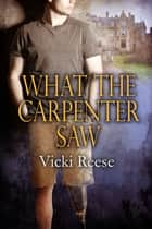 What the Carpenter Saw ebook by Vicki Reese
