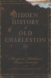 Hidden History of Old Charleston ebook by Margaret Middleton Rivers Eastman,Edward FitzSimons Good