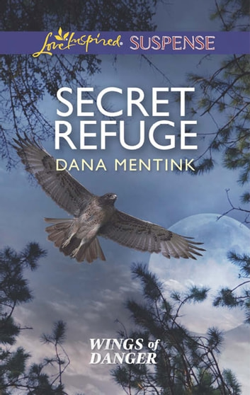 Secret Refuge (Mills & Boon Love Inspired Suspense) (Wings of Danger, Book 2) ebook by Dana Mentink