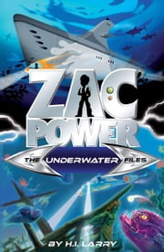Zac Power Special Files #3: The Underwater Files ebook by H. I. Larry