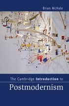 The Cambridge Introduction to Postmodernism ebook by Brian McHale