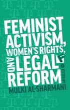 Feminist Activism, Women's Rights, and Legal Reform ebook by Mulki Al Sharmani