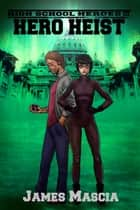 High School Heroes III: Hero Heist ebook by James Mascia